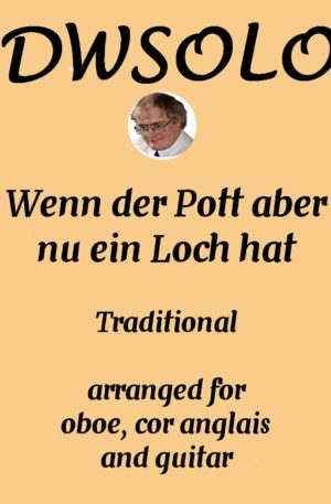Wenn der Pott aber nu ein Loch hat (related to There's a hole in my bucket) for oboe, cor anglais and guitar