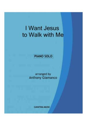 I WANT JESUS TO WALK WITH ME – Piano Solo