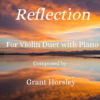 """""""Reflection"""" For Violin Duet with Piano"""