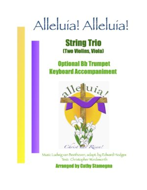 Alleluia! Alleluia! – (melody is Ode to Joy) – Optional Bb Trumpet, Keyboard Accompaniment for String Trio, Violin Trio