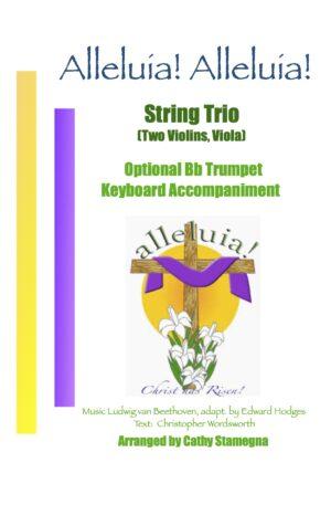 Alleluia! Alleluia! – (melody is Ode to Joy) – Optional Bb Trumpet, Keyboard Accompaniment for String Trio, Violin Trio