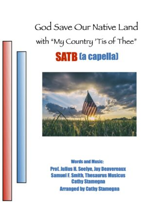 """God Save Our Native Land (with """"My Country, 'Tis of Thee"""") for SATB, SAB, SSA, TTB a cappella Choir"""