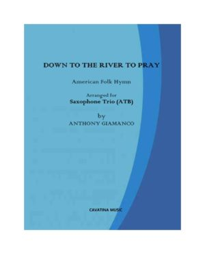 DOWN TO THE RIVER TO PRAY – saxophone trio