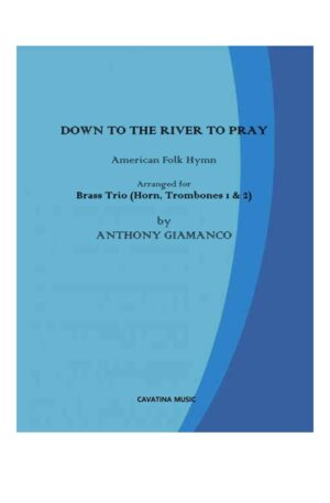 DOWN TO THE RIVER TO PRAY (horn, trombones 1 and 2)
