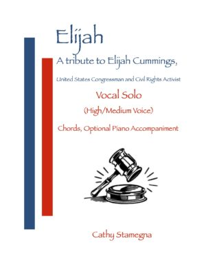 Elijah – A Tribute to Elijah Cummings (U.S. Congressman and American Civil Rights Activist) for High/Med, Med/Low Vocal Solo