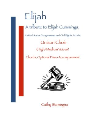 Elijah – A Tribute to Elijah Cummings (U.S. Congressman and Civil Rights Activist) for High/Med and Med/Low Unison Choir