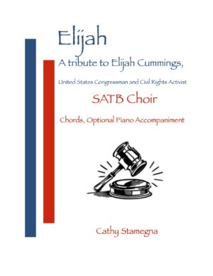 Elijah – A Tribute to Elijah Cummings (U.S. Congressman and Civil Rights Activist) for SATB, SAB, SSA, TTB
