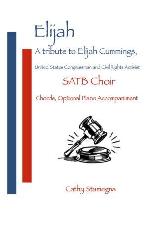 Elijah – A Tribute to Elijah Cummings (U.S. Congressman and Civil Rights Activist) for SATB, SAB, SSA, TTB