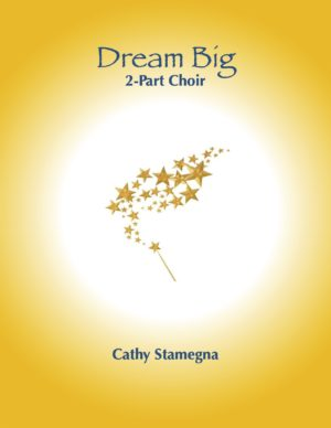 Dream Big (for 2-Part Choir, Unison Choir, Vocal Solo with Piano Accompaniment)