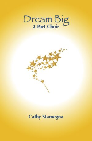 Dream Big (for 2-Part Choir, Unison Choir, Vocal Solo with Piano Accompaniment)