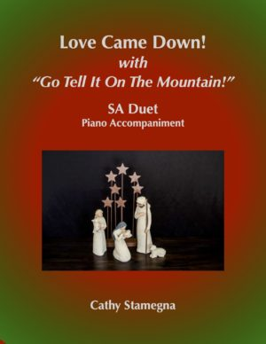 """Love Came Down! (with """"Go Tell It on the Mountain!"""") (SA, TB, ST Duets, 2-Part Choir, Piano Accompaniment)"""
