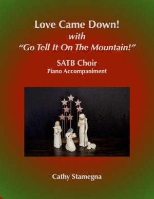 "Love Came Down! (with ""Go Tell It on the Mountain!"") (SATB, SAB, SSA, TTB Choirs, Piano Accompaniment)"