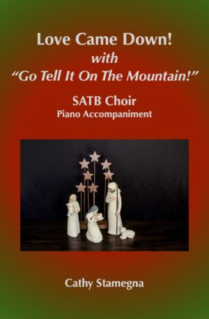 """Love Came Down! (with """"Go Tell It on the Mountain!"""") (SATB, SAB, SSA, TTB Choirs, Piano Accompaniment)"""