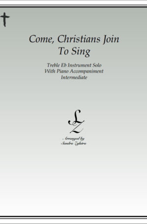 Come, Christians Join To Sing -Treble Eb Instrument Solo