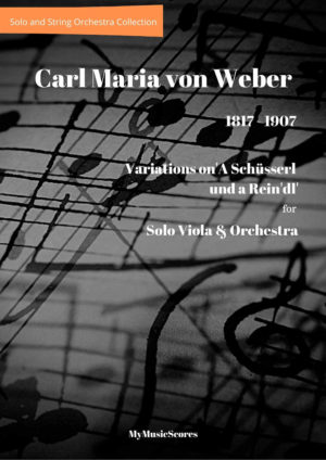 Weber Variations on 'A Schüsserl und a Rein'dl' for Viola and Orchestra