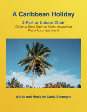 A Caribbean Holiday (2-Part or Unison Choir, Optional Steel Drum or Mallet Instrument, Piano Accompaniment)