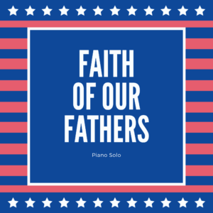 Faith of Our Fathers – Piano