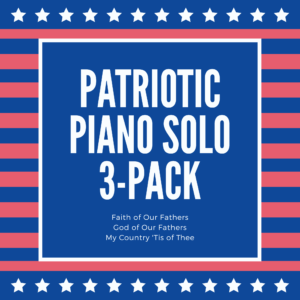 Patriotic Piano 3-Pack (Faith of Our Fathers, God of Our Fathers, My Country 'Tis of Thee)