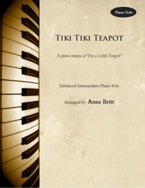 "Tiki Tiki Teapot – Advanced Intermediate Piano Solo Remix of ""I'm a Little Teapot"""