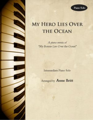 """My Hero Lies Over the Ocean – Intermediate Piano Solo remix of """"My Bonnie Lies Over the Ocean"""""""