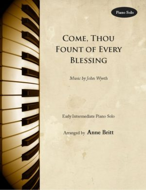 Come, Thou Fount of Every Blessing – Early Intermediate Piano Solo