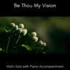Be Thou My Vision - Violin Solo with Piano Accompaniment title