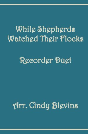 While Shepherds Watched Their Flocks, Recorder Duet