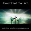 How Great Thou Art - Violin Solo with Piano Accompaniment title