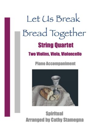 Let Us Break Bread Together (Strings, Piano Accompaniment) for String Trios or Quartet
