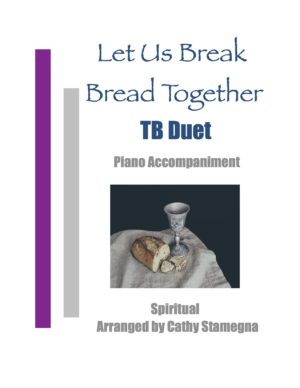 Let Us Break Bread Together (Vocal Duet, Piano Accompaniment) for SA, ST, TB Duet