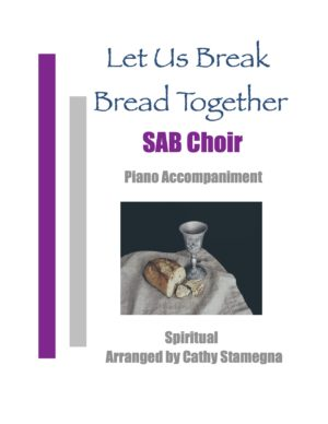 Let Us Break Bread Together (Choir, Piano Accompaniment) for SATB, SAB, SSA, TTB Choir