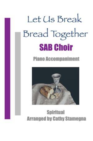 Let Us Break Bread Together (Choir, Piano Accompaniment) for SATB, SAB, SSA, TTB Choir