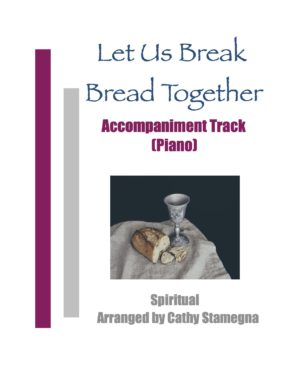 Let Us Break Bread Together (Piano Accompaniment Track – MP3)