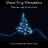 Good King Wenceslaus - Theme and Variations for Unaccompanied Violin Solo title