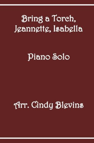Bring A Torch, Jeannette, Isabella, Intermediate Piano Solo
