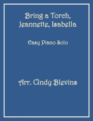Bring a Torch, Jeannette, Isabella, Easy Piano Solo