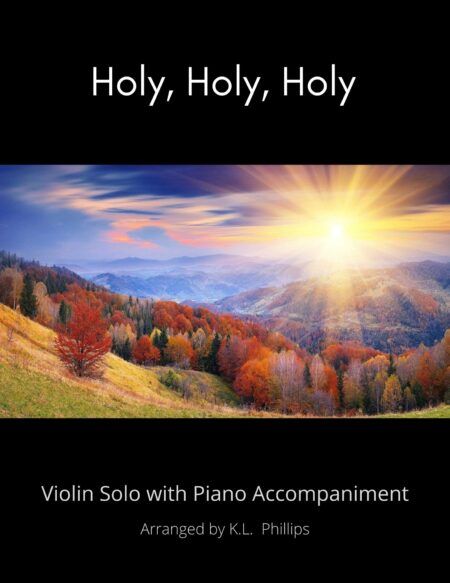 Holy, Holy, Holy - Violin Solo with Piano Accompaniment arr. by K.L. Phillips