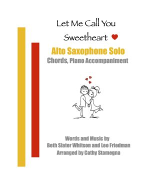 Let Me Call You Sweetheart (Saxophone Solo, Chords, Piano Accompaniment) for Alto or Tenor Saxophone