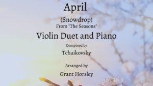 """April"" (Snowdrop)-Tchaikovsky – Violin Duet with Piano"