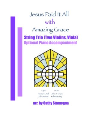 "Jesus Paid It All (with ""Amazing Grace"") – String Trio, Optional Piano Accompaniment"