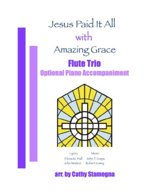 """Jesus Paid It All (with """"Amazing Grace"""") Optional Piano Accompaniment for Flute Trio, Bb Clarinet Trio"""