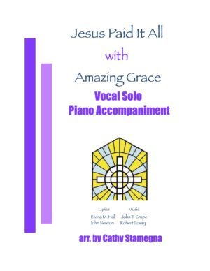 """Jesus Paid It All (with """"Amazing Grace"""") (Vocal Solo, Piano Accompaniment)"""