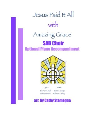 "Jesus Paid It All (with ""Amazing Grace"") (Optional Piano Accompaniment) for SAB, SSA, TTB Choir"