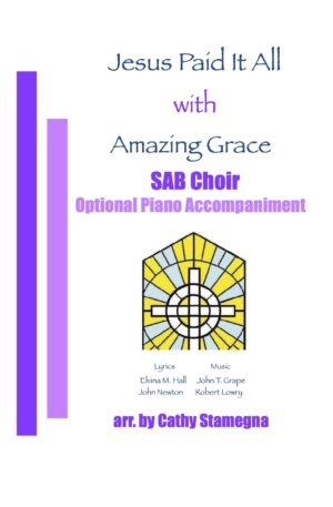 """Jesus Paid It All (with """"Amazing Grace"""") (Optional Piano Accompaniment) for SAB, SSA, TTB Choir"""