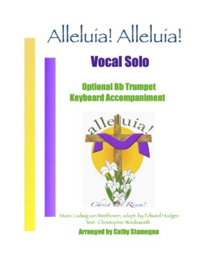 Alleluia! Alleluia! – (melody is Ode to Joy) – Vocal Solo, Optional Bb Trumpet, Keyboard Accompaniment