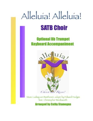 Alleluia! Alleluia! – (Ode to Joy) – SATB, SAB, SSA, TTB Choir, Optional Bb Trumpet, Keyboard Accompaniment