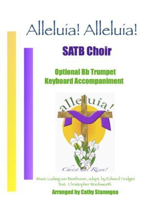 Alleluia! Alleluia! – (Ode to Joy) – SATB, SAB, SSA, TTB Choir, Optional Bb Trumpet, Keyboard Accompaniment