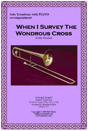 When I Survey The Wondrous Cross (Celtic Version) – Solo Trombone with Piano