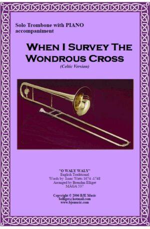 When I Survey The Wondrous Cross (Celtic Version) – Solo Trombone with Piano