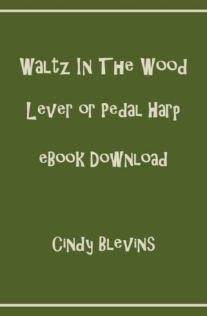 Waltz in the Wood, 13 Original Solos for Lever or Pedal Harp